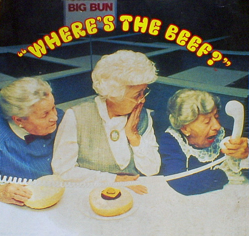 "Is That ""Where's The Beef?"" Lady Still Alive? Because We Can Tell Her To Stop Looking."
